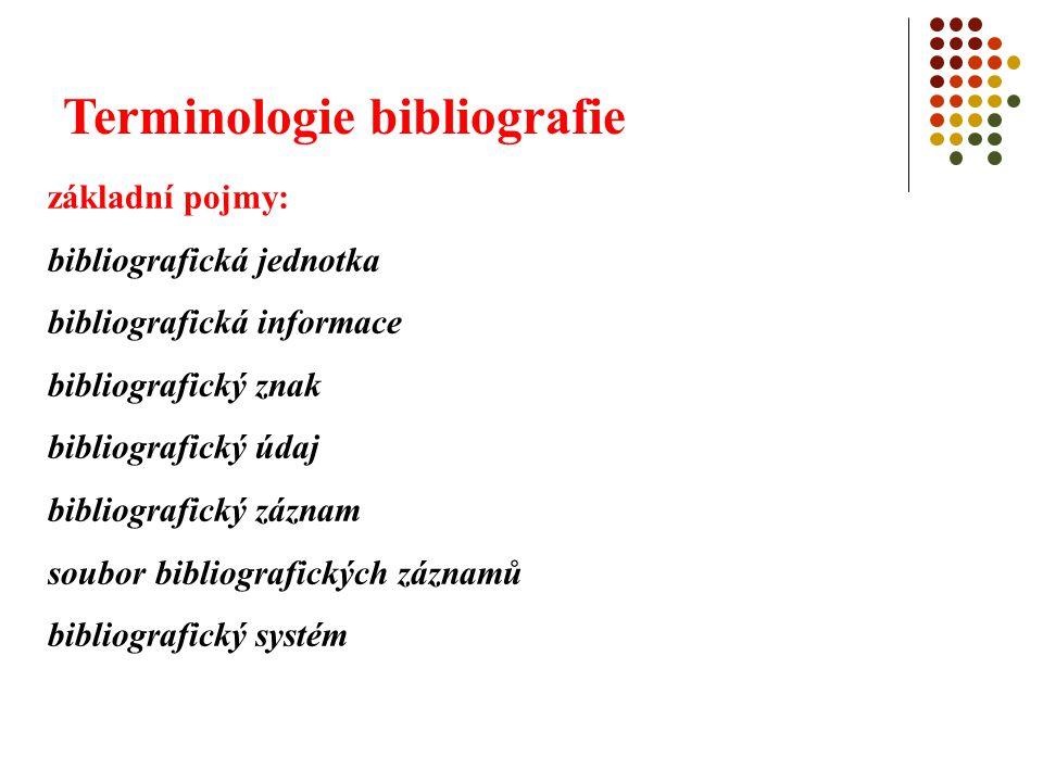 Terminologie bibliografie bibliografická jednotka: každá jednotka z celkového množství bibliografických jednotek, která se alespoň jedním znakem odlišuje od ostatních jednotek (např.
