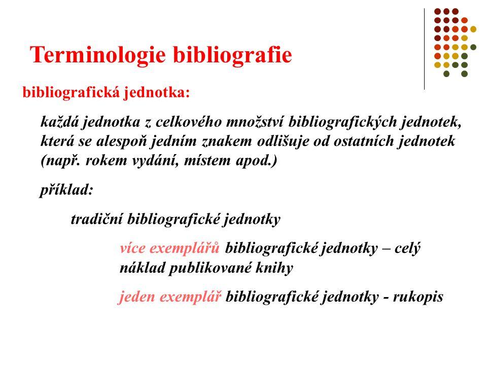 Terminologie bibliografie elektronické bibliografické jednotky více exemplářů bibliografické jednotky – počítačový soubor publikovaný na CD-ROM (ve více exemplářích) jeden exemplář bibliografické jednotky – např.