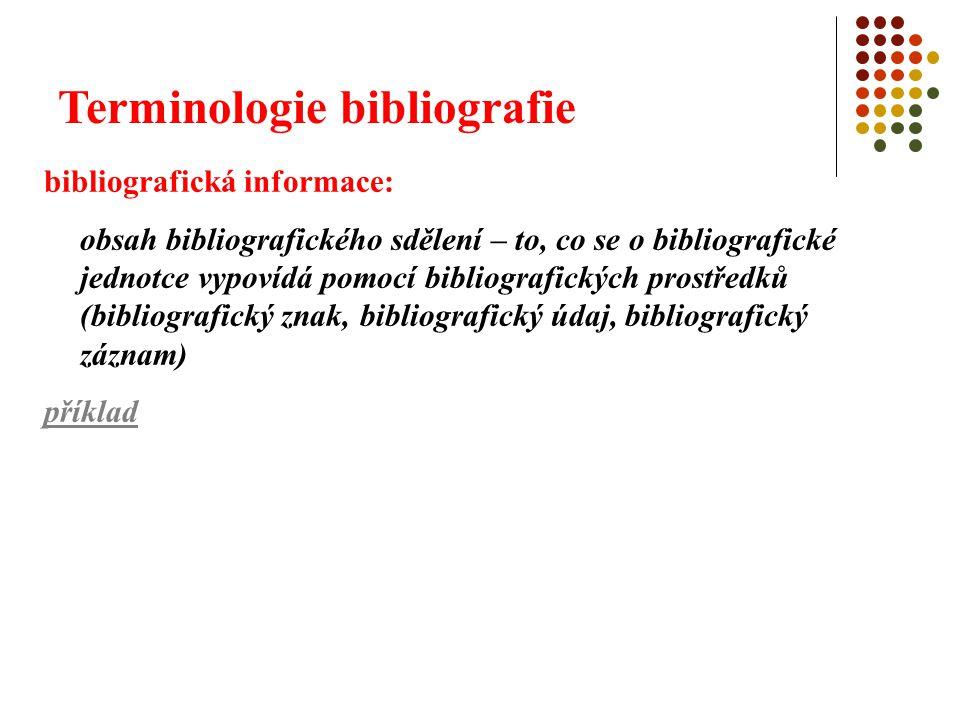 Terminologie bibliografie bibliografický znak: charakteristický znak bibliografické jednotky (autor, název, apod.), představuje vlastnost bibliografické jednotky vyjadřuje se bibliografickým údajem identifikační znaky autorský názvový jazykový věcné znaky tematický aj.