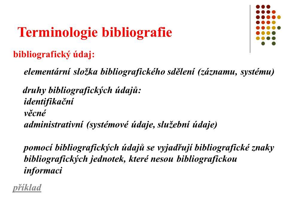 Terminologie bibliografie bibliografický údaj: elementární složka bibliografického sdělení (záznamu, systému) druhy bibliografických údajů: identifika