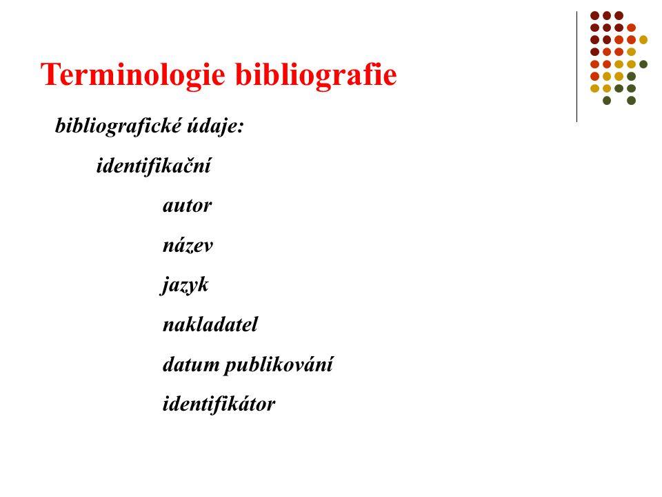 Terminologie bibliografie bibliografické údaje: identifikační autor název jazyk nakladatel datum publikování identifikátor