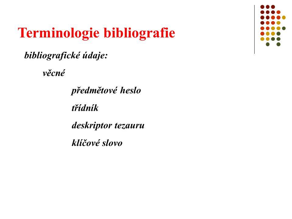 Terminologie bibliografie bibliografické údaje: administrativní signatura číslo záznamu v databázi apod.