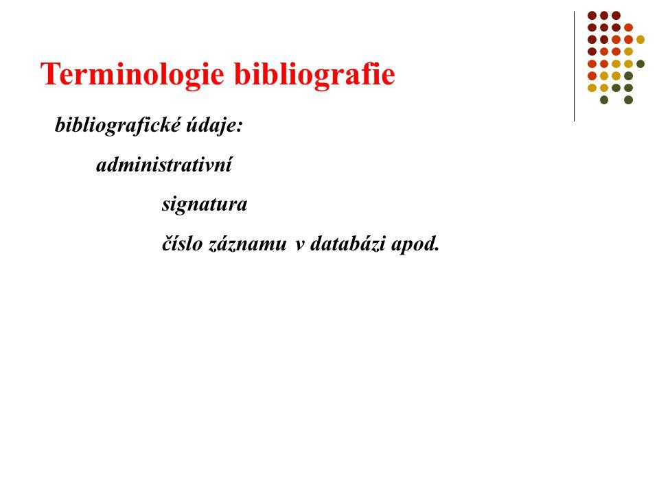 Terminologie bibliografie bibliografický záznam: uspořádaný soubor bibliografických údajů - slouží komunikaci bibliografických informací příklad