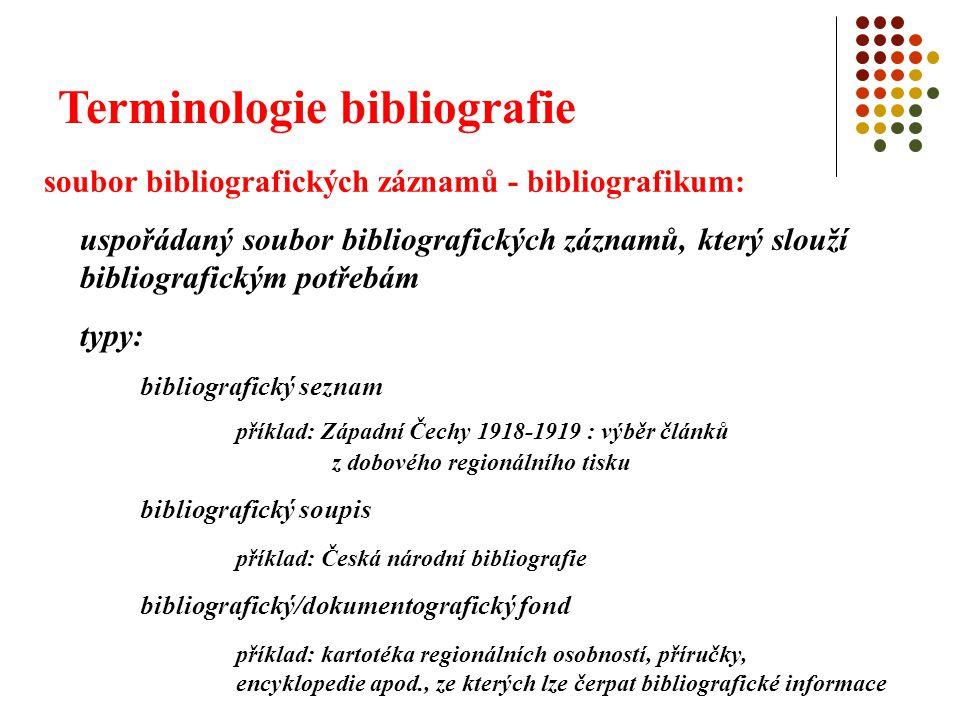 Terminologie bibliografie bibliografická činnost se odehrává v rámci bibliografického systému: systém strukturálně uspořádaných a společně působících prvků, mezi nimiž existují určité vztahy prvky = bibliografická činnost, její služby a produkty jeho funkcí je společenská komunikace bibliografických informací příklad: Česká národní bibliografie – celý systém vytváření ČNB včetně organizační, personální, technické a jiných složek