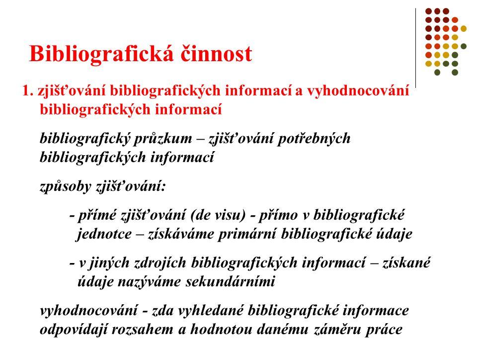Bibliografická činnost 1. zjišťování bibliografických informací a vyhodnocování bibliografických informací bibliografický průzkum – zjišťování potřebn