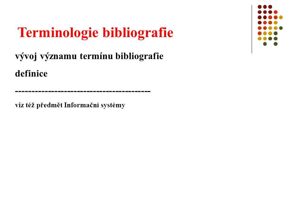 Terminologie bibliografie vývoj významu termínu bibliografie definice ------------------------------------------ viz též předmět Informační systémy
