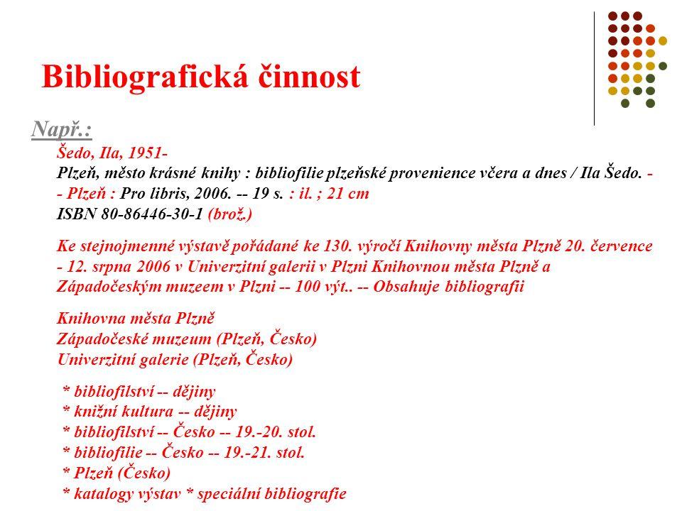 Bibliografická činnost Např.: Např.: Šedo, Ila, 1951- Plzeň, město krásné knihy : bibliofilie plzeňské provenience včera a dnes / Ila Šedo. - - Plzeň