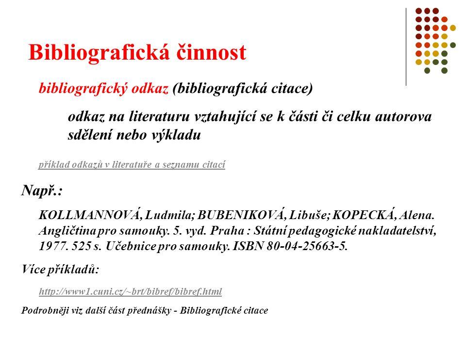 Bibliografická činnost bibliografický odkaz (bibliografická citace) odkaz na literaturu vztahující se k části či celku autorova sdělení nebo výkladu p