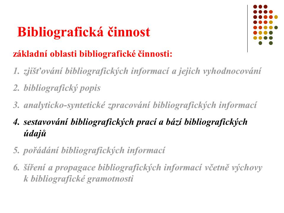 Bibliografická činnost základní oblasti bibliografické činnosti: 1.zjišťování bibliografických informací a jejich vyhodnocování 2.bibliografický popis