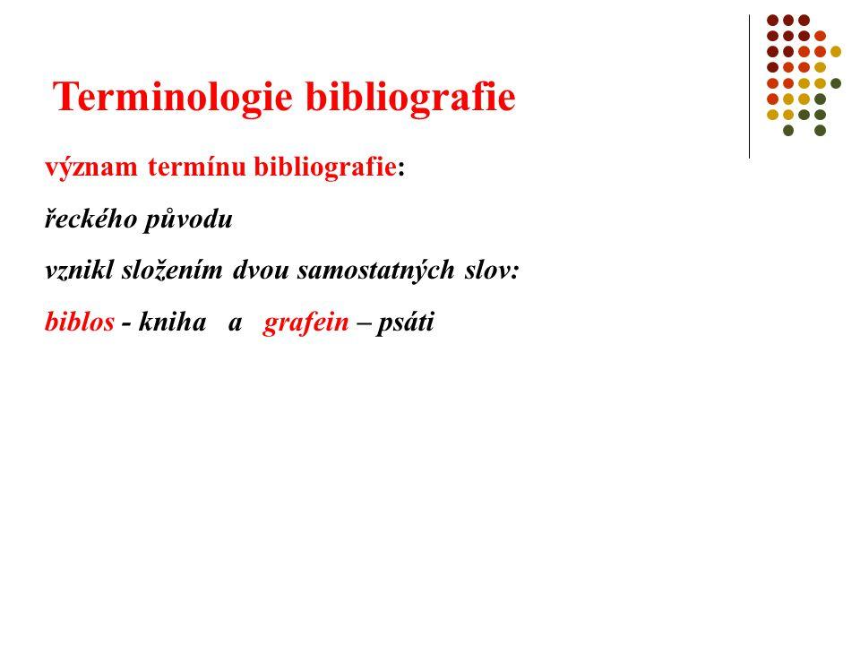 Terminologie bibliografie význam termínu bibliografie: řeckého původu vznikl složením dvou samostatných slov: biblos - kniha a grafein – psáti