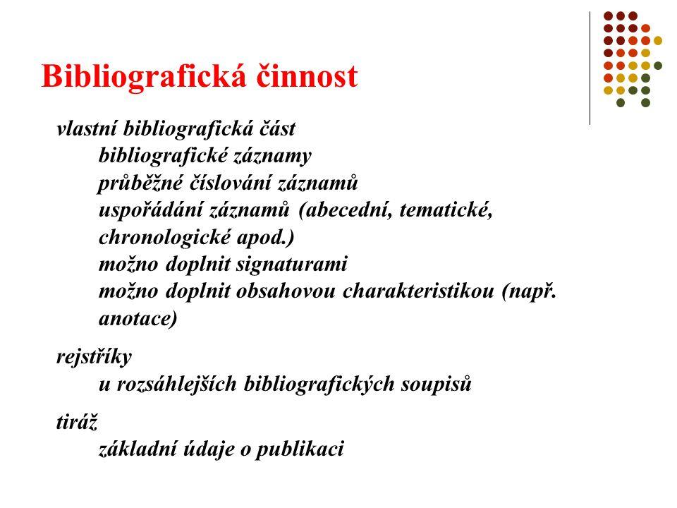 Bibliografická činnost vlastní bibliografická část bibliografické záznamy průběžné číslování záznamů uspořádání záznamů (abecední, tematické, chronolo