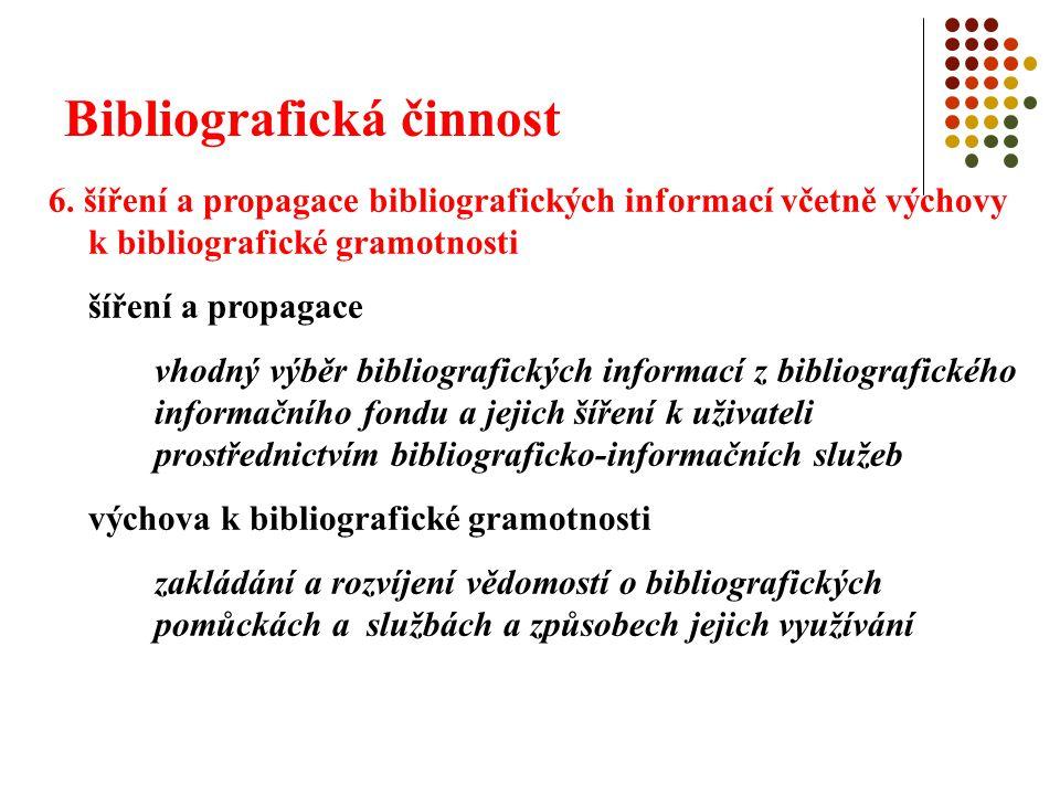 Bibliografická činnost 6. šíření a propagace bibliografických informací včetně výchovy k bibliografické gramotnosti šíření a propagace vhodný výběr bi