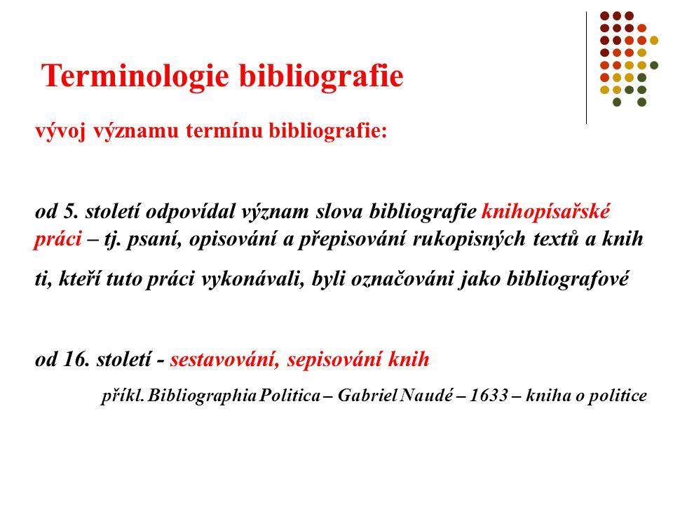 Terminologie bibliografie vývoj významu termínu bibliografie: od 5. století odpovídal význam slova bibliografie knihopísařské práci – tj. psaní, opiso