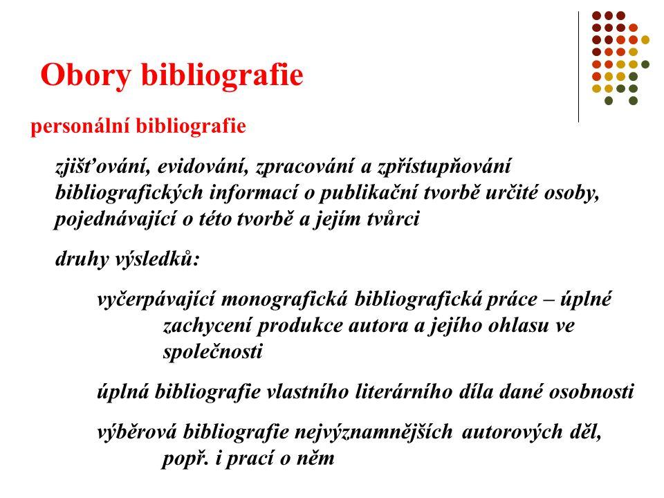 Obory bibliografie textová bibliografie zjišťování, evidování, zpracování a zpřístupňování bibliografických informací vztahujících se k jedinému literárnímu textu odkrývá historii daného textu – obraz vývoje, vydávání, úprav, nákladů, překladů, ohlasů apod.
