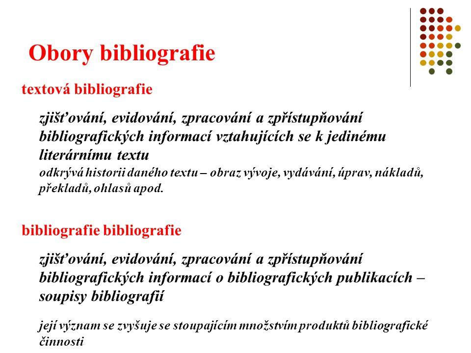 Obory bibliografie textová bibliografie zjišťování, evidování, zpracování a zpřístupňování bibliografických informací vztahujících se k jedinému liter