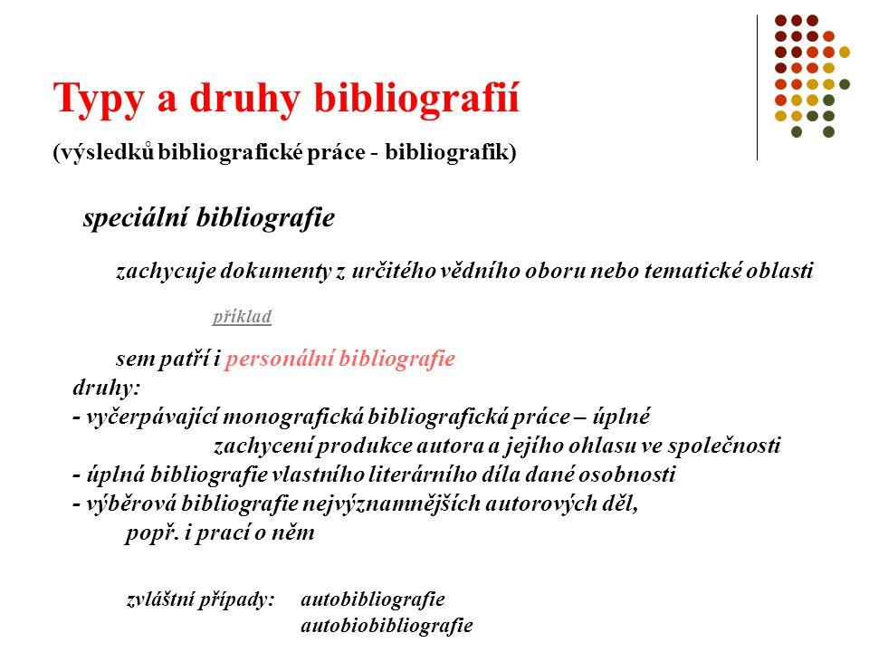 Typy a druhy bibliografií (výsledků bibliografické práce - bibliografik) speciální bibliografie zachycuje dokumenty z určitého vědního oboru nebo tema