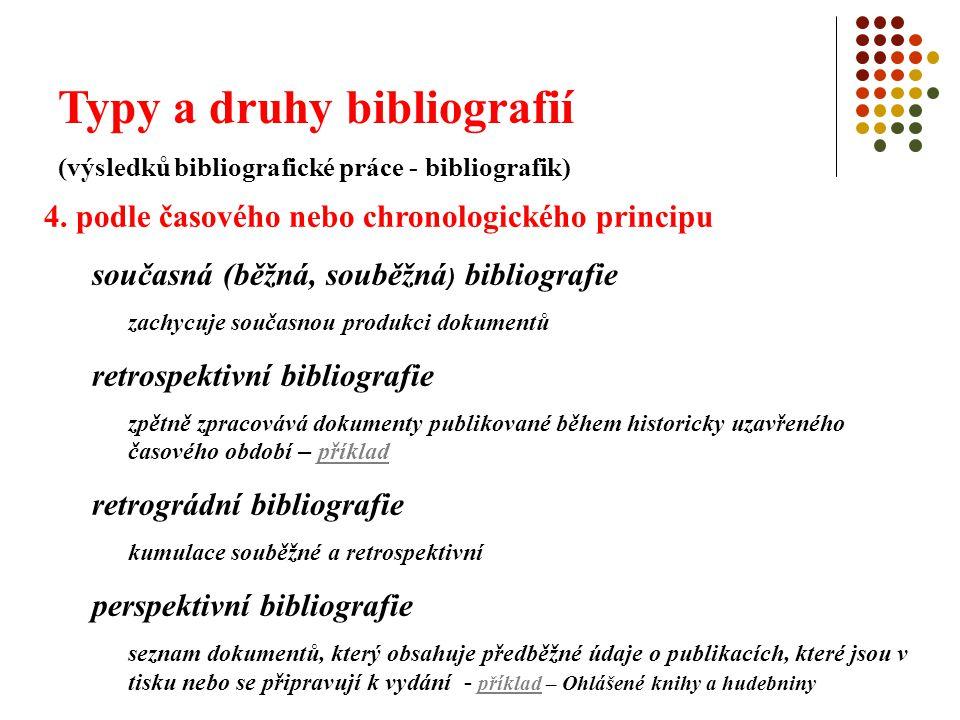 Typy a druhy bibliografií (výsledků bibliografické práce - bibliografik) 4. podle časového nebo chronologického principu současná (běžná, souběžná ) b