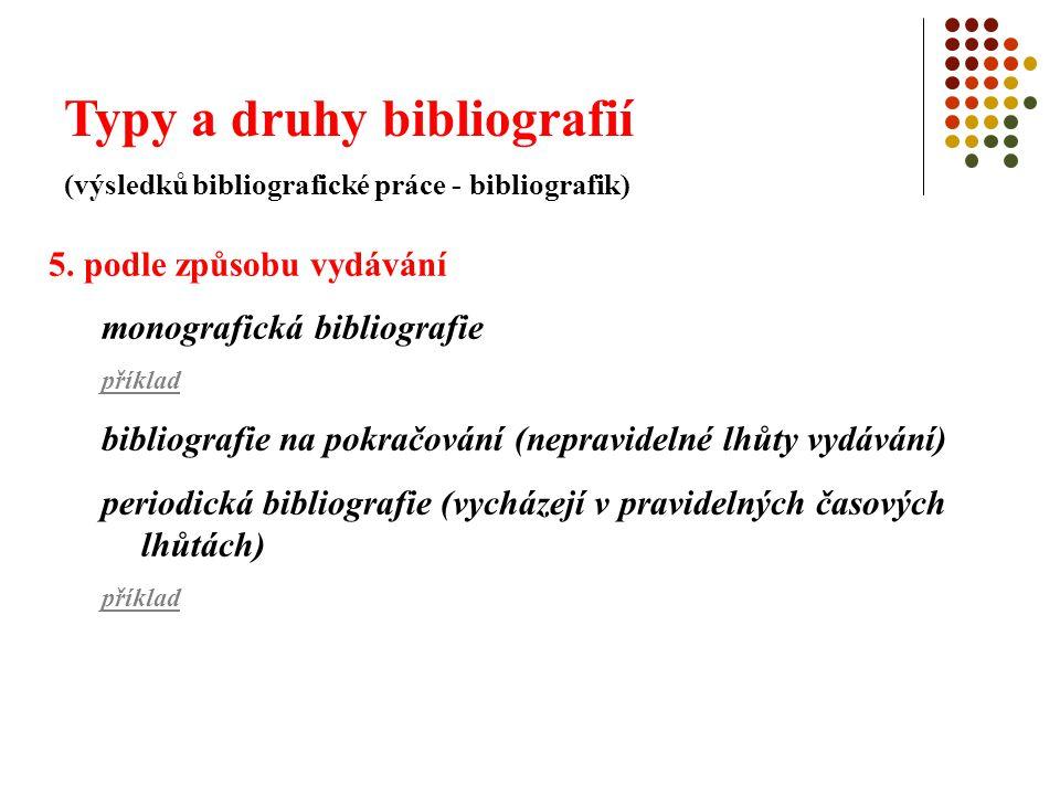 Typy a druhy bibliografií (výsledků bibliografické práce - bibliografik) 5. podle způsobu vydávání monografická bibliografie příklad bibliografie na p