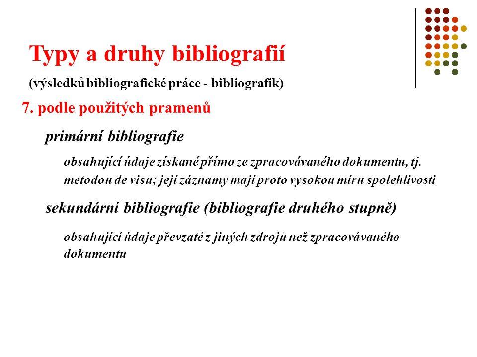 Typy a druhy bibliografií (výsledků bibliografické práce - bibliografik) 7. podle použitých pramenů primární bibliografie obsahující údaje získané pří