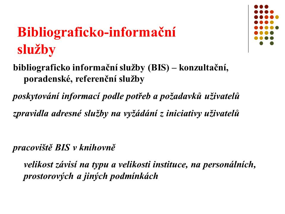 Bibliograficko-informační služby bibliograficko informační služby (BIS) – konzultační, poradenské, referenční služby poskytování informací podle potře
