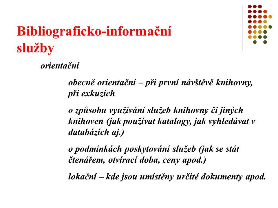 Bibliograficko-informační služby bibliografické zjišťování bibliografických údajů (o identifikačních znacích a obsahu dokumentů) informace o nejnovějších přírůstcích informace typu current contents další služby poskytování faktografických informací občanské informační služby apod.