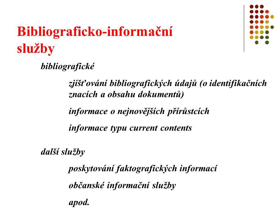 Bibliograficko-informační služby bibliografické zjišťování bibliografických údajů (o identifikačních znacích a obsahu dokumentů) informace o nejnovějš