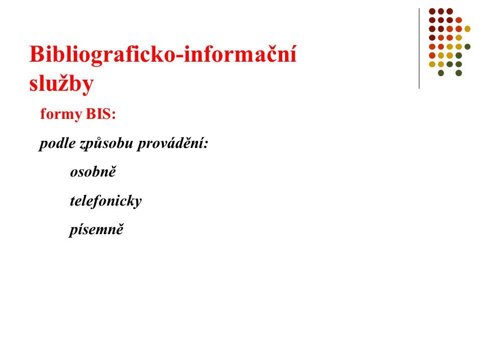 Bibliograficko-informační služby aparát BIS: katalogy bibliografie bibliografické kartotéky referátové časopisy databáze encyklopedické aj.