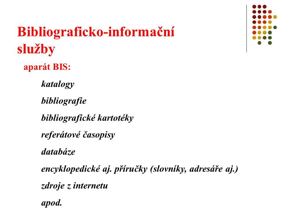 Bibliograficko-informační služby aparát BIS: katalogy bibliografie bibliografické kartotéky referátové časopisy databáze encyklopedické aj. příručky (