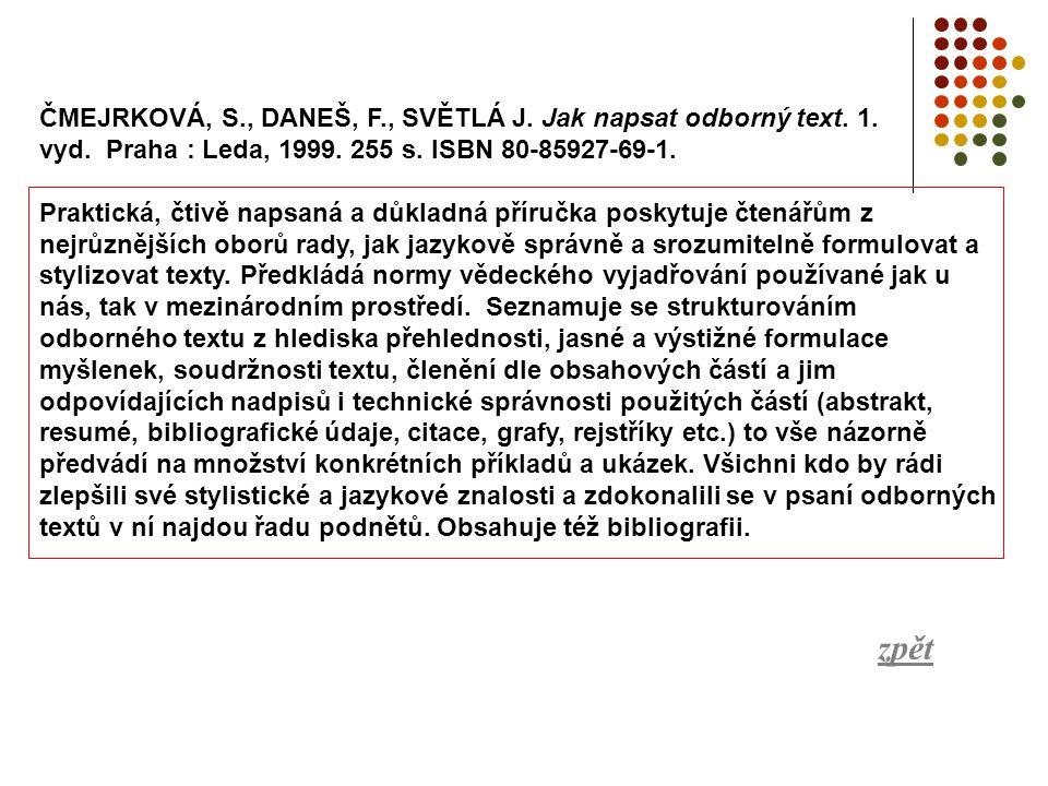 ČMEJRKOVÁ, S., DANEŠ, F., SVĚTLÁ J. Jak napsat odborný text. 1. vyd. Praha : Leda, 1999. 255 s. ISBN 80-85927-69-1. Praktická, čtivě napsaná a důkladn