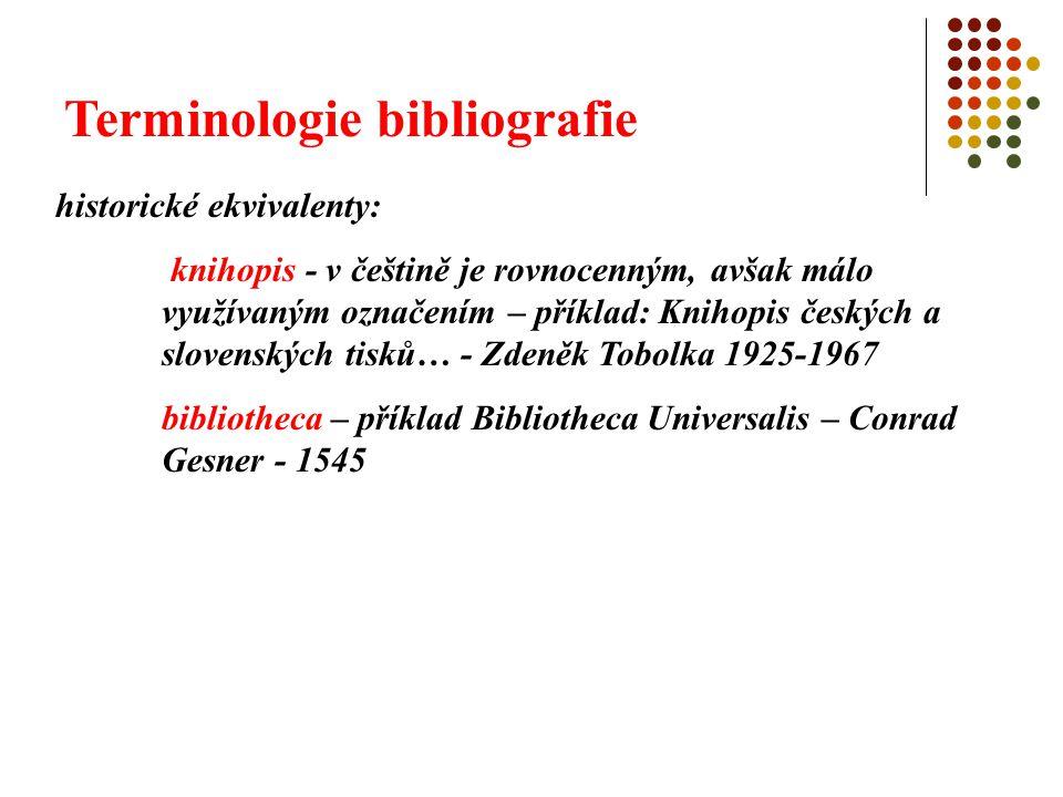 Terminologie bibliografie termínem bibliografie se označuje: bibliografická činnost soubory bibliografických informací (výsledky bibliografické činnosti) – množina bibliografických záznamů podřízená jednotnému záměru a uspořádaná podle odpovídajících pravidel nauka, která se bibliografickou činností a jejími projevy zabývá