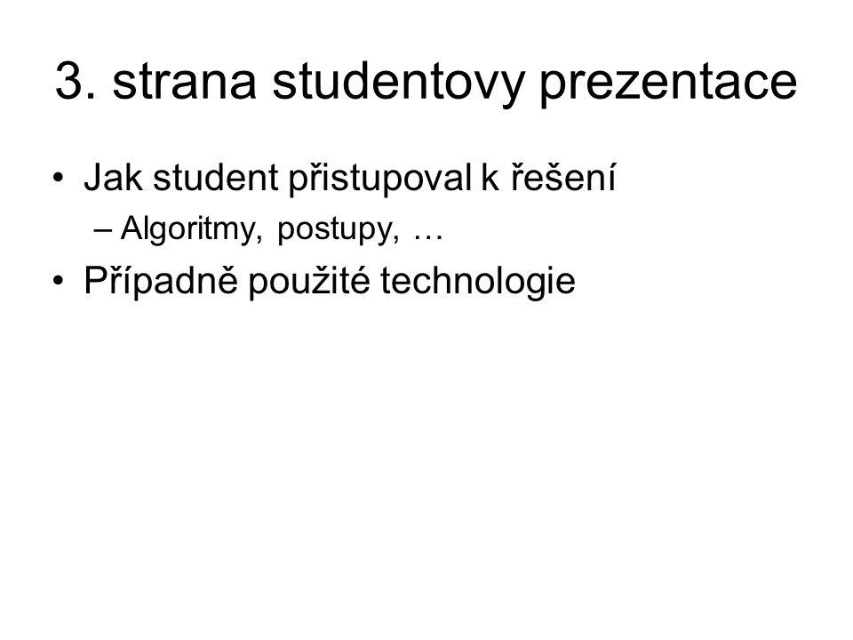 3. strana studentovy prezentace Jak student přistupoval k řešení –Algoritmy, postupy, … Případně použité technologie