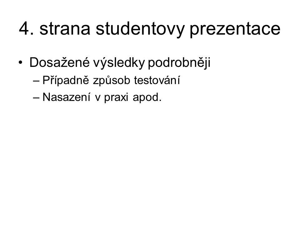 4. strana studentovy prezentace Dosažené výsledky podrobněji –Případně způsob testování –Nasazení v praxi apod.
