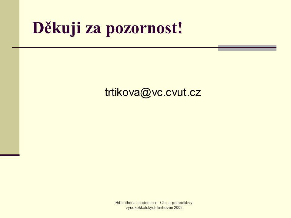 Bibliotheca academica – Cíle a perspektivy vysokoškolských knihoven 2008 Děkuji za pozornost.