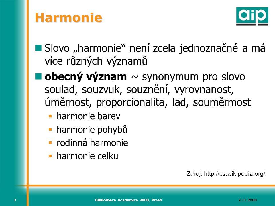 "2.11.2008Bibliotheca Academica 2008, Plzeň2 Harmonie Slovo ""harmonie není zcela jednoznačné a má více různých významů obecný význam ~ synonymum pro slovo soulad, souzvuk, souznění, vyrovnanost, úměrnost, proporcionalita, lad, souměrmost  harmonie barev  harmonie pohybů  rodinná harmonie  harmonie celku Zdroj: http://cs.wikipedia.org/"