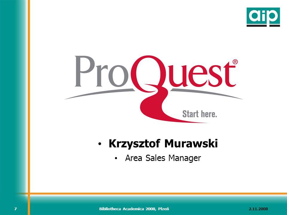 2.11.2008Bibliotheca Academica 2008, Plzeň7 Krzysztof Murawski Area Sales Manager