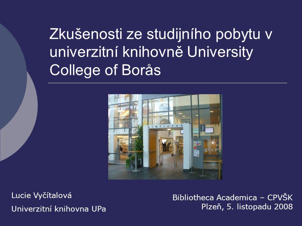 Zkušenosti ze studijního pobytu v univerzitní knihovně University College of Borås Bibliotheca Academica – CPVŠK Plzeň, 5. listopadu 2008 Lucie Vyčíta
