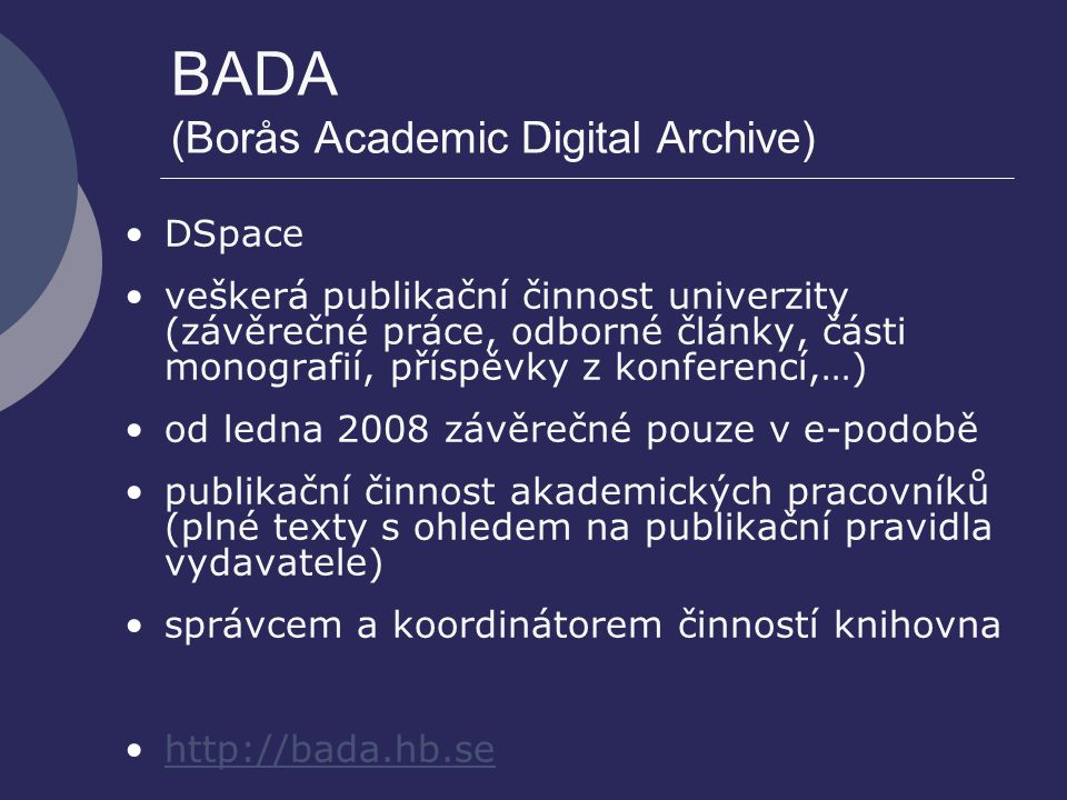 BADA (Borås Academic Digital Archive) DSpace veškerá publikační činnost univerzity (závěrečné práce, odborné články, části monografií, příspěvky z kon