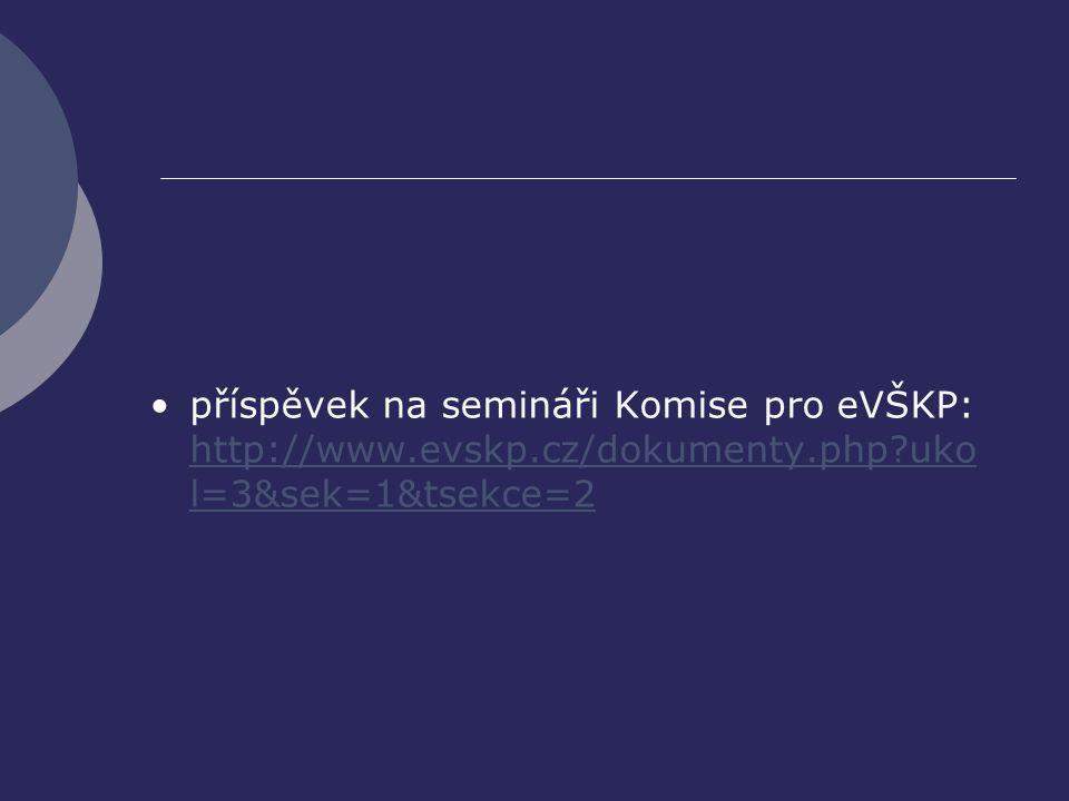 příspěvek na semináři Komise pro eVŠKP: http://www.evskp.cz/dokumenty.php?uko l=3&sek=1&tsekce=2 http://www.evskp.cz/dokumenty.php?uko l=3&sek=1&tsekc