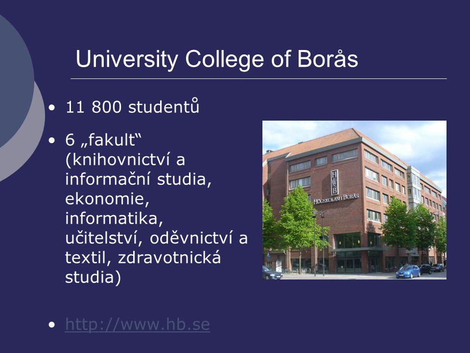 """University College of Borås 11 800 studentů 6 """"fakult"""" (knihovnictví a informační studia, ekonomie, informatika, učitelství, oděvnictví a textil, zdra"""