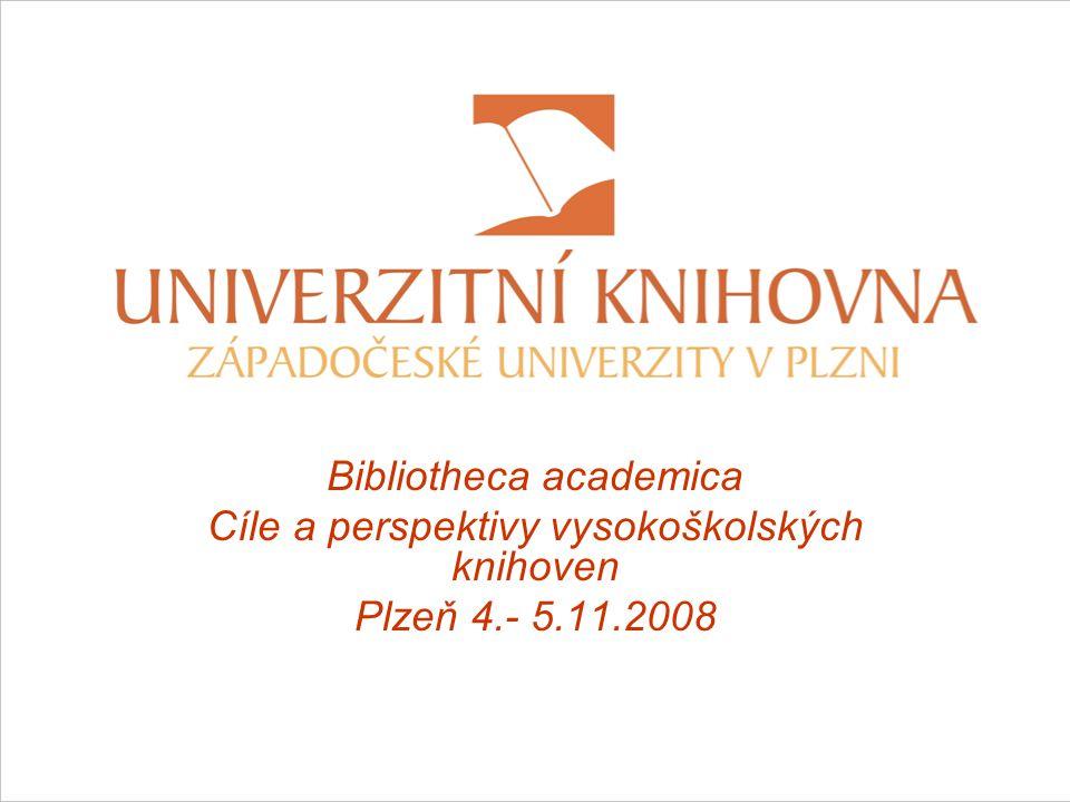 Bibliotheca academica Cíle a perspektivy vysokoškolských knihoven Plzeň 4.- 5.11.2008