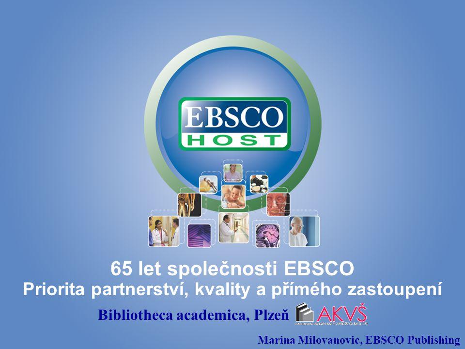 65 let společnosti EBSCO Priorita partnerství, kvality a přímého zastoupení Bibliotheca academica, Plzeň Marina Milovanovic, EBSCO Publishing