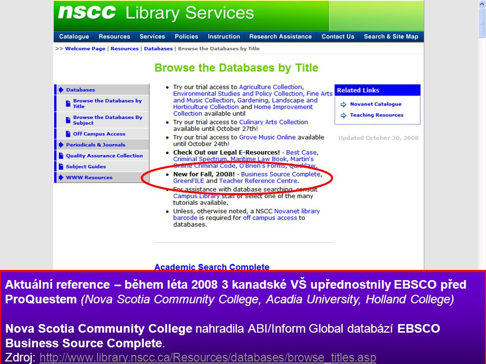 Aktuální reference – během léta 2008 3 kanadské VŠ upřednostnily EBSCO před ProQuestem (Nova Scotia Community College, Acadia University, Holland College) Nova Scotia Community College nahradila ABI/Inform Global databází EBSCO Business Source Complete.
