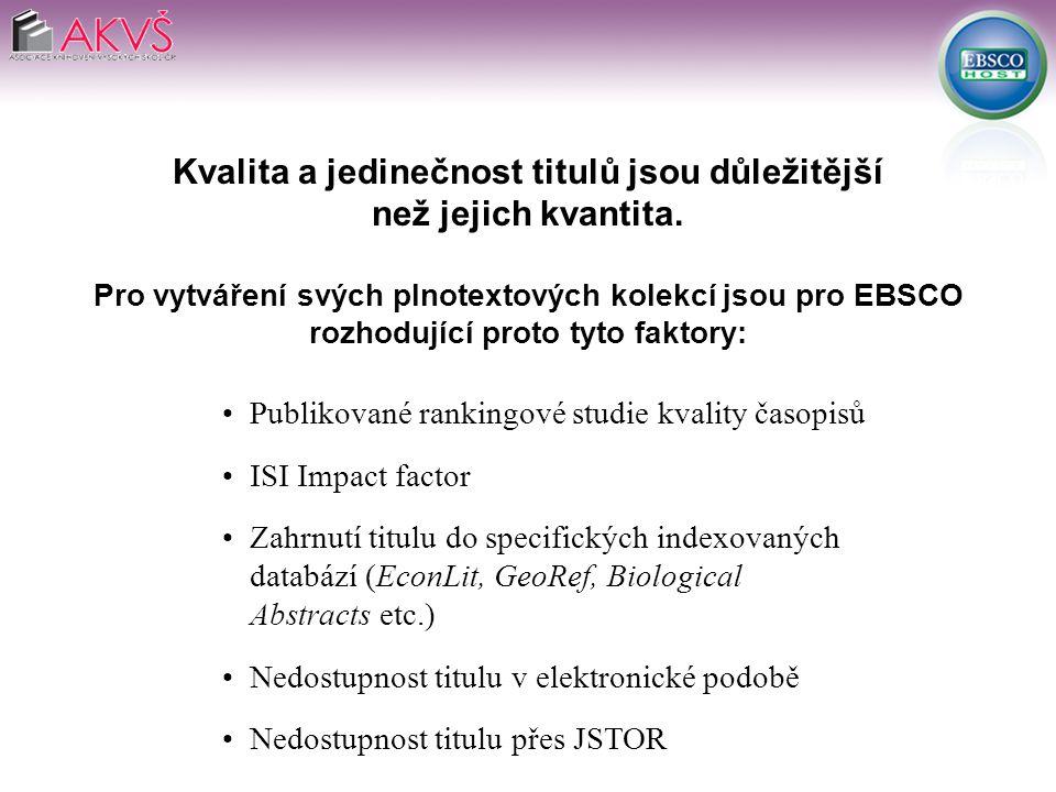 Publikované rankingové studie kvality časopisů ISI Impact factor Zahrnutí titulu do specifických indexovaných databází (EconLit, GeoRef, Biological Abstracts etc.) Nedostupnost titulu v elektronické podobě Nedostupnost titulu přes JSTOR Kvalita a jedinečnost titulů jsou důležitější než jejich kvantita.