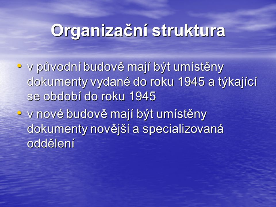 Organizační struktura v původní budově mají být umístěny dokumenty vydané do roku 1945 a týkající se období do roku 1945 v původní budově mají být umístěny dokumenty vydané do roku 1945 a týkající se období do roku 1945 v nové budově mají být umístěny dokumenty novější a specializovaná oddělení v nové budově mají být umístěny dokumenty novější a specializovaná oddělení