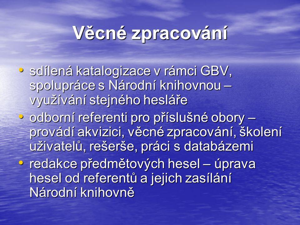 Věcné zpracování sdílená katalogizace v rámci GBV, spolupráce s Národní knihovnou – využívání stejného hesláře sdílená katalogizace v rámci GBV, spolupráce s Národní knihovnou – využívání stejného hesláře odborní referenti pro příslušné obory – provádí akvizici, věcné zpracování, školení uživatelů, rešerše, práci s databázemi odborní referenti pro příslušné obory – provádí akvizici, věcné zpracování, školení uživatelů, rešerše, práci s databázemi redakce předmětových hesel – úprava hesel od referentů a jejich zasílání Národní knihovně redakce předmětových hesel – úprava hesel od referentů a jejich zasílání Národní knihovně