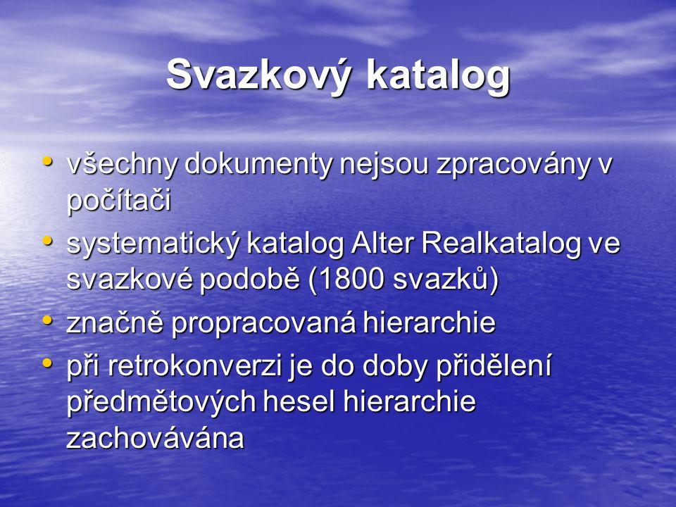 Svazkový katalog všechny dokumenty nejsou zpracovány v počítači všechny dokumenty nejsou zpracovány v počítači systematický katalog Alter Realkatalog