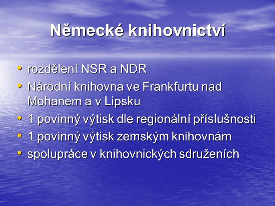Německé knihovnictví rozdělení NSR a NDR rozdělení NSR a NDR Národní knihovna ve Frankfurtu nad Mohanem a v Lipsku Národní knihovna ve Frankfurtu nad