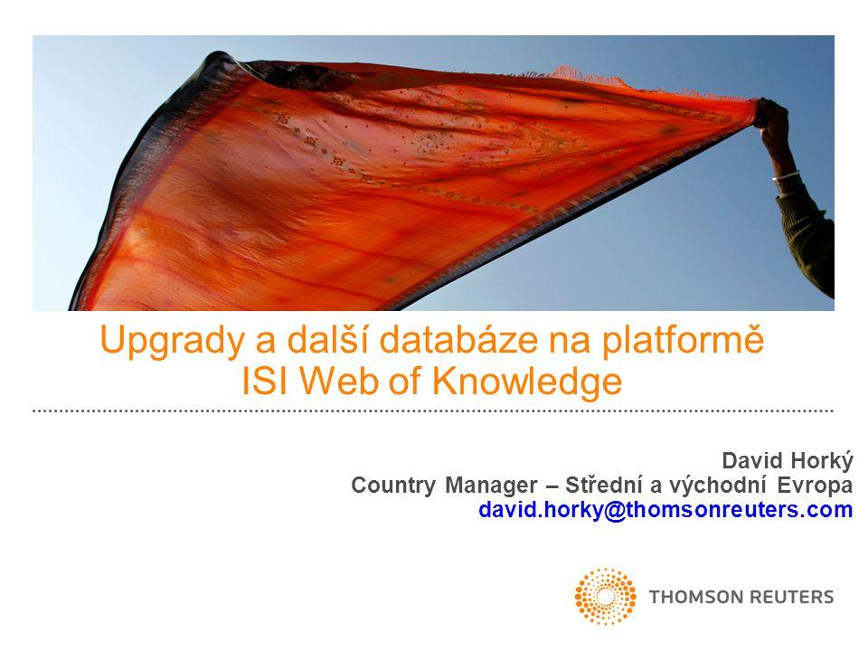 Upgrady a další databáze na platformě ISI Web of Knowledge David Horký Country Manager – Střední a východní Evropa david.horky@thomsonreuters.com