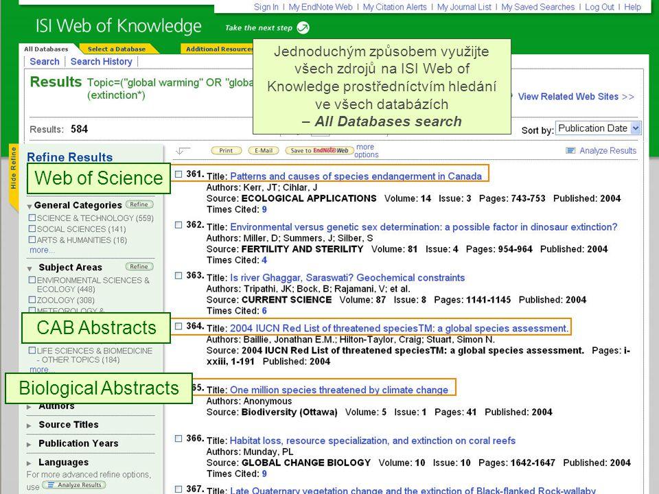 Web of Science CAB Abstracts Biological Abstracts Jednoduchým způsobem využijte všech zdrojů na ISI Web of Knowledge prostředníctvím hledání ve všech databázích – All Databases search