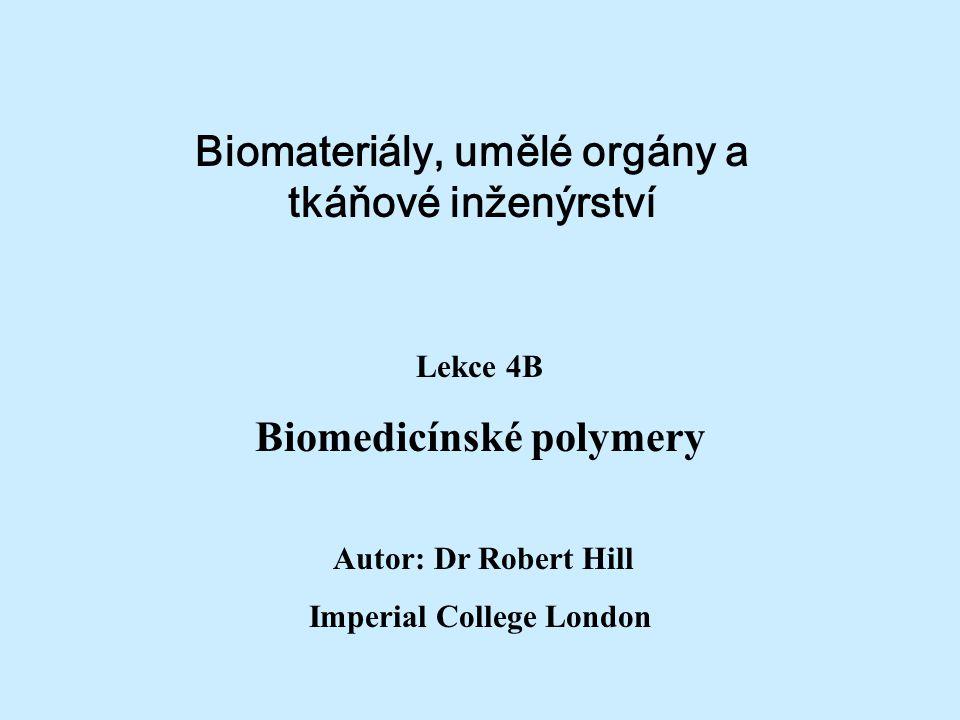 Biomateriály, umělé orgány a tkáňové inženýrství Lekce 4B Biomedicínské polymery Autor: Dr Robert Hill Imperial College London